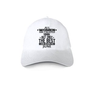 Caps-All-Women-Are-Created-Equal-But-Only-The-Best-Are-Born-In-June