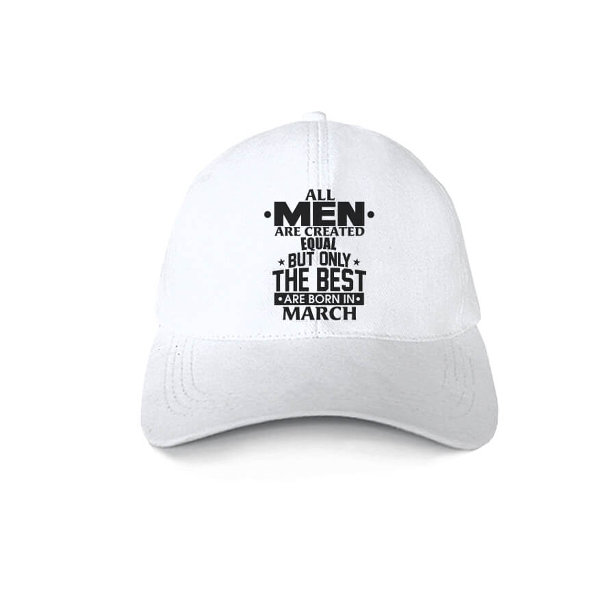 Caps-All-Men-Are-Created-Equal-But-Only-The-Best-Are-Born-In-March