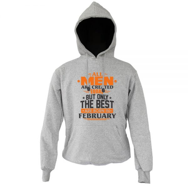 Hoodie-All-Men-Are-Created-Equal-But-Only-The-Best-Are-Born-In-February