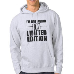 Hoodie-I'm-Not-Weird-I'm-Limited-Edition