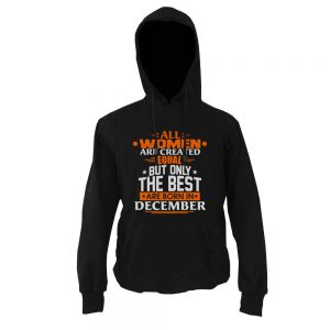 Hoodie-All-Women-Are-Created-Equal-But-Only-The-Best-Are-Born-In-December