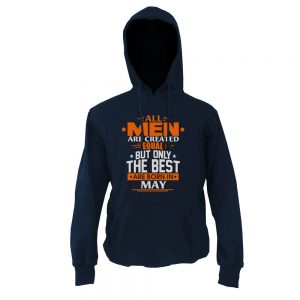 Hoodie-All-Men-Are-Created-Equal-But-Only-The-Best-Are-Born-In-May
