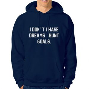 Hoodie-I-Don't-Chase-Dreams-I-Hunt-Goals