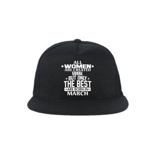 Snapback-All-Women-Are-Created-Equal-But-Only-The-Best-Are-Born-In-March