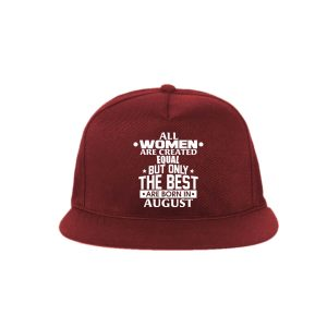 Snapback-All-Women-Are-Created-Equal-But-Only-The-Best-Are-Born-In-August
