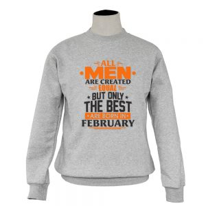 Sweater-All-Men-Are-Created-Equal-But-Only-The-Best-Are-Born-In-February