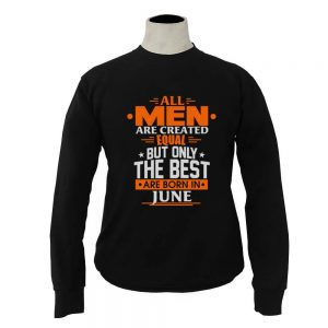 Sweater-All-Men-Are-Created-Equal-But-Only-The-Best-Are-Born-In-June