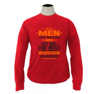 Sweater-All-Men-Are-Created-Equal-But-Only-The-Best-Are-Born-In-August