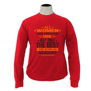Sweater-All-Women-Are-Created-Equal-But-Only-The-Best-Are-Born-In-August
