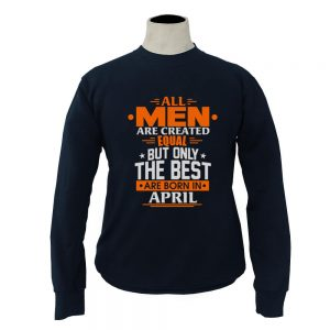 Sweater-All-Men-Are-Created-Equal-But-Only-The-Best-Are-Born-In-April
