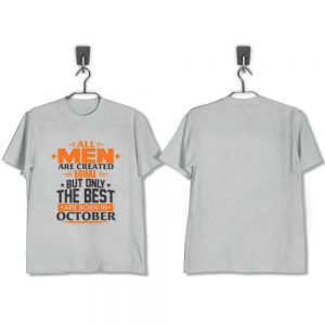 T-Shirt-All-Men-Are-Created-Equal-But-Only-The-Best-Are-Born-In-October