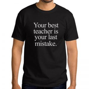 T-Shirt-Your -Best-Teacher-Is-Your-Last-Misake