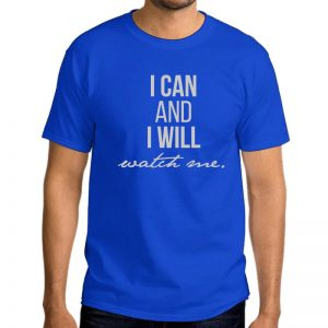 T-Shirt-I-Can-And-I-Will-Watch-Me