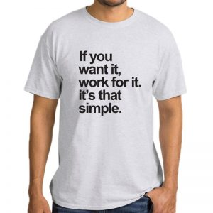 T-Shirt-If-You-Want-It-Work-For-It