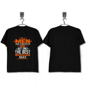 T-Shirt-All-Men-Are-Created-Equal-But-Only-The-Best-Are-Born-In-May
