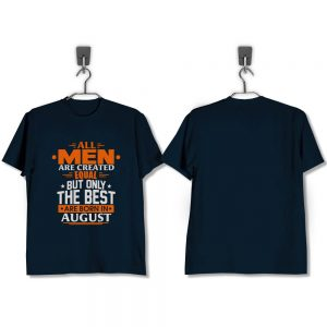 T-Shirt-All-Men-Are-Created-Equal-But-Only-The-Best-Are-Born-In-August