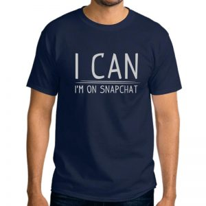 T-Shirt-I-Can I-am-On-Snapchat