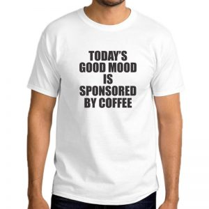 T-Shirt-Today's-Good-Mood-Is-By-Coffee