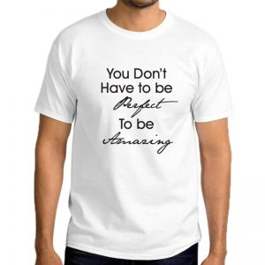 T-Shirt-You-Don't-Have-To-Be-Perfect