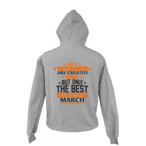 Zipper-Hoodie-All-Women-Are-Created-Equal-But-Only-The-Best-Are-Born-In-March