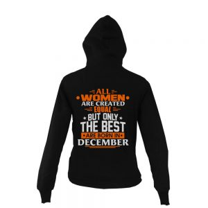 Zipper-Hoodie-All-Women-Are-Created-Equal-But-Only-The-Best-Are-Born-In-December