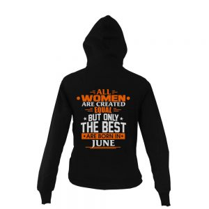 Zipper-Hoodie-All-Women-Are-Created-Equal-But-Only-The-Best-Are-Born-In-June