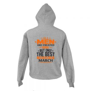 Zipper-Hoodie-All-Men-Are-Created-Equal-But-Only-The-Best-Are-Born-In-March