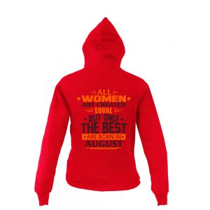 Zipper-Hoodie-All-Women-Are-Created-Equal-But-Only-The-Best-Are-Born-In-August