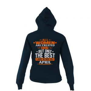 Zipper-Hoodie-All-Women-Are-Created-Equal-But-Only-The-Best-Are-Born-In-April