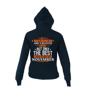 Zipper-Hoodie-All-Women-Are-Created-Equal-But-Only-The-Best-Are-Born-In-November