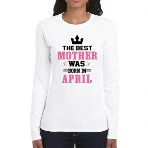 THE BEST MOTHER WAS BORN IN APRIL WHITE