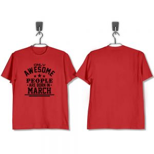 T-SHIRT-MERAH-AWESOME-PEOPLE-ARE-BORN-IN-MARCH