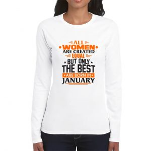 LONG SLEEVE-WHITE-ALL WOMEN ARE CREATED EQUAL-JANUARY