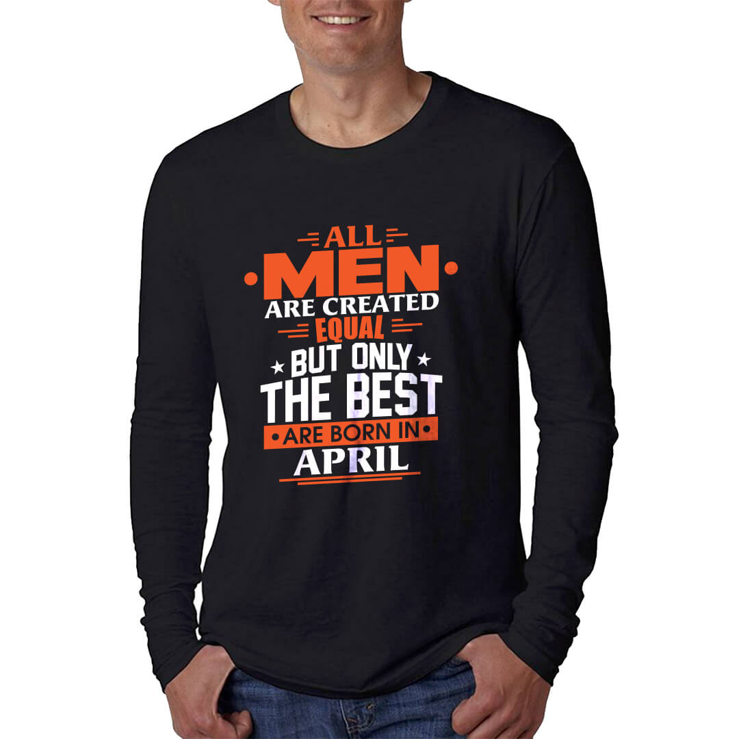 LONGSLEEVE - HITAM - ALL MEN ARE CREATED EQUAL BUT ONLY THE BEST ARE BORN IN - APRIL
