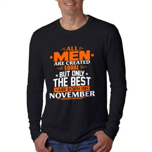 LONGSLEEVE - HITAM - ALL MEN ARE CREATED EQUAL BUT ONLY THE BEST ARE BORN IN - NOVEMBER