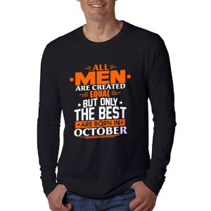 LONGSLEEVE - HITAM - ALL MEN ARE CREATED EQUAL BUT ONLY THE BEST ARE BORN IN - OKTOBER