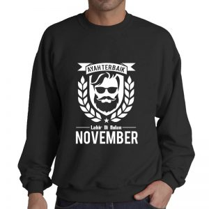 SWEATER - BLACK - AYAH TERBAIK LAHIR DIBULAN - NOVEMBER