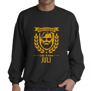 SWEATER - BLACK GOLD - AYAH TERBAIK LAHIR DIBULAN - JULI