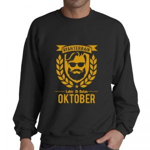 SWEATER - BLACK GOLD - AYAH TERBAIK LAHIR DIBULAN - OKTOBER