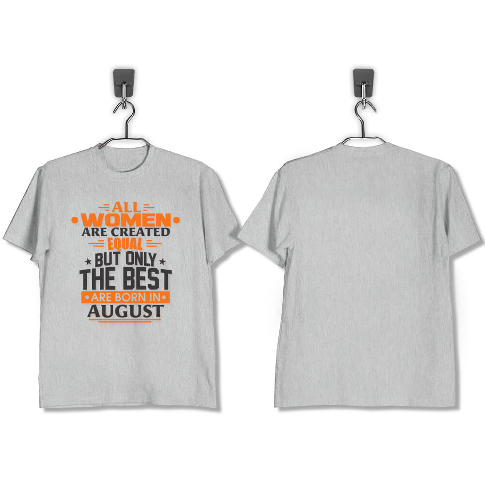 T-SHIRT-ABU-MISTY-ALL-WOMEN-ARE-CREATED-EQUAL-BUT-ONLY-THE-BEST-ARE-BORN-IN-AUGUST