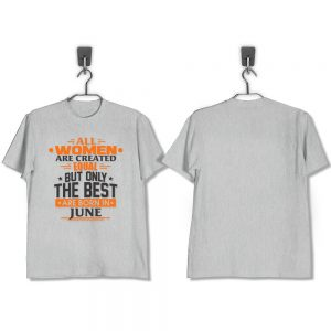 T-SHIRT-ABU-MISTY-ALL-WOMEN-ARE-CREATED-EQUAL-BUT-ONLY-THE-BEST-ARE-BORN-IN-JUNE