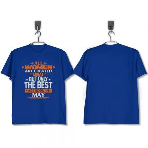 T-SHIRT-BIRU-ALL-WOMEN-ARE-CREATED-EQUAL-BUT-ONLY-THE-BEST-ARE-BORN-IN-MAY