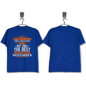 T-SHIRT-BIRU-ALL-WOMEN-ARE-CREATED-EQUAL-BUT-ONLY-THE-BEST-ARE-BORN-IN-NOVEMBER
