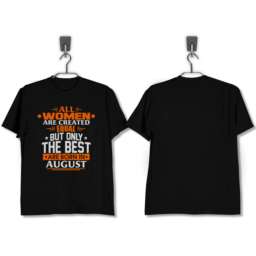 T-SHIRT-HITAM-ALL-WOMEN-ARE-CREATED-EQUAL-BUT-ONLY-THE-BEST-ARE-BORN-IN-AUGUST