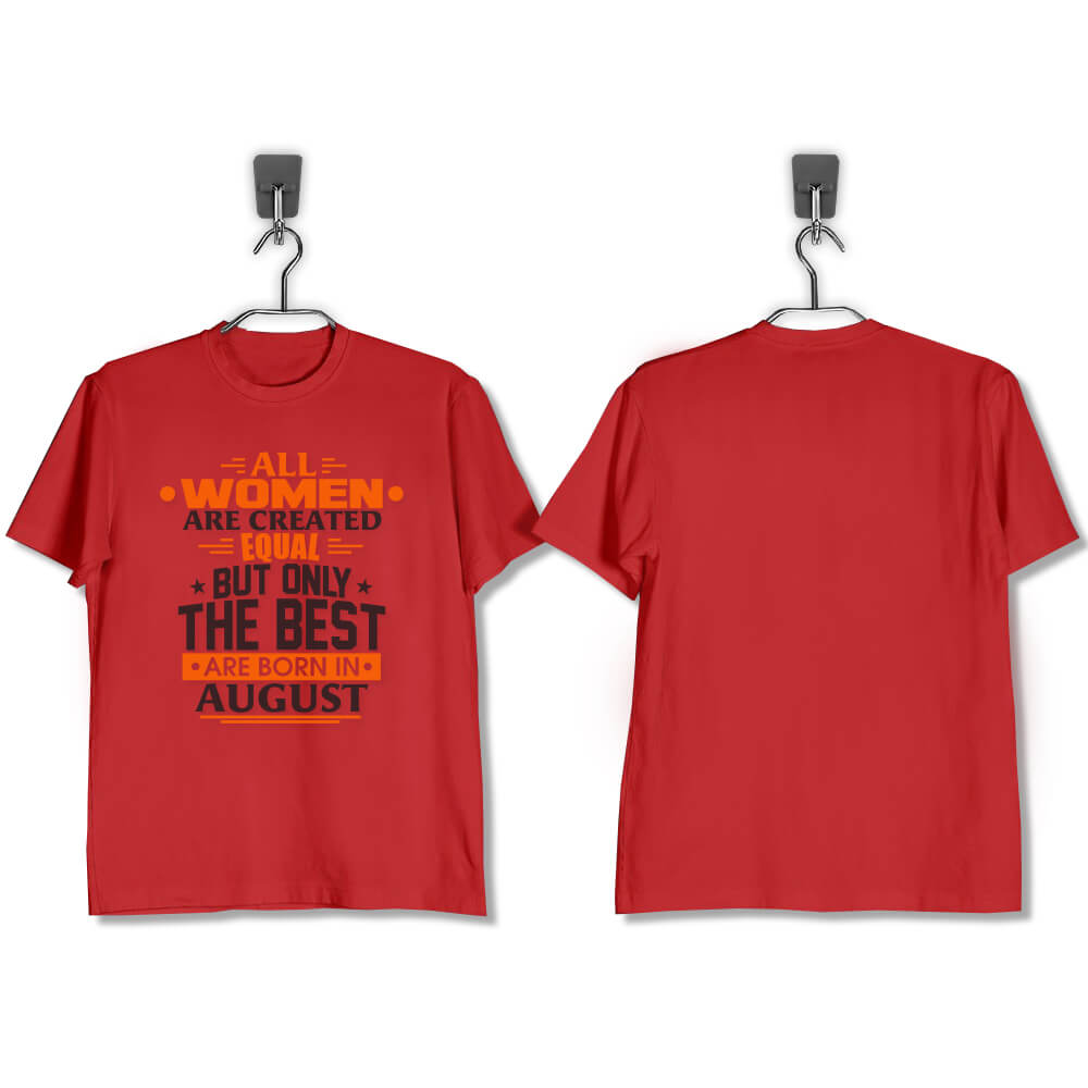 T-SHIRT-MERAH-ALL-WOMEN-ARE-CREATED-EQUAL-BUT-ONLY-THE-BEST-ARE-BORN-IN-AUGUST