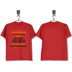 T-SHIRT-MERAH-ALL-WOMEN-ARE-CREATED-EQUAL-BUT-ONLY-THE-BEST-ARE-BORN-IN-SEPTEMBER