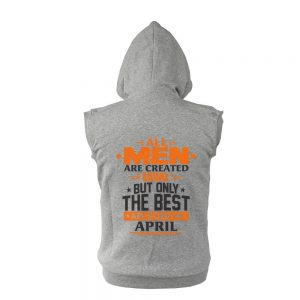 VEST-BELAKANG-ABU-ALL-MEN-ARE-CREATED-EQUAL-BUT-ONLY-THE-BEST-ARE-BORN-IN-APRIL