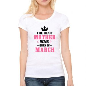 WHITE SHIRT THE BEST MOTHER WAS BORN IN MARCH