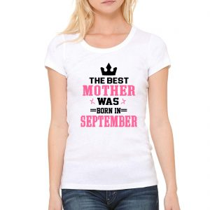 WHITE SHIRT THE BEST MOTHER WAS BORN IN SEPTEMBER